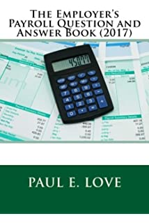 The Employeru0027s Payroll Question And Answer Book (2017)