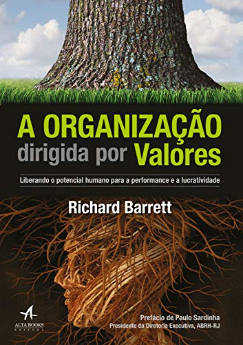 A organização dirigida por valores: Liberando o potencial humano para a performance e a lucratividade