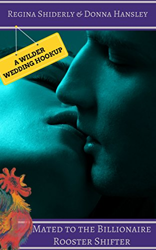 Mated to the Billionaire Rooster Shifter: A Wilder Wedding Hookup (United Shifter's Alliance Book 3)