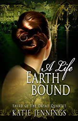 A Life Earthbound (The Dryad Quartet Book 3)