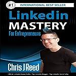 LinkedIn Mastery for Entrepreneurs | Chris J Reed