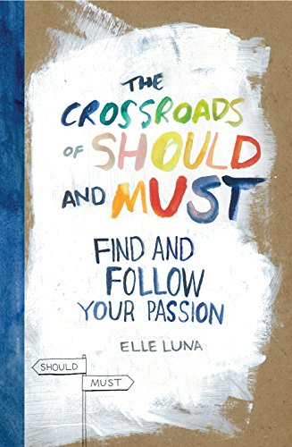 The Crossroads of Should and Must: Find and Follow Your Passion [Elle Luna] (Tapa Dura)