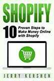 Shopify: 10 Proven Steps to Make Money Online with Shopify (Ecommerce Book 1)