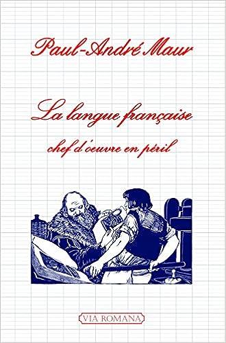 Téléchargez des livres gratuitement sur ipod touch La langue française, chef d'oeuvre en péril PDF iBook PDB