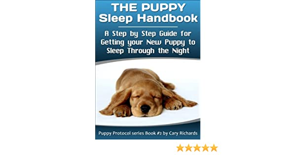 The Puppy Sleep Handbook A Step By Step Guide For Getting Your New