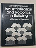 Industrialization and Robotics in Building Construction, Warszawski, Abraham, 0060469447