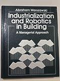 Industrialization and Robotics in Building Construction, Warszawski, Abraham, 0060469447
