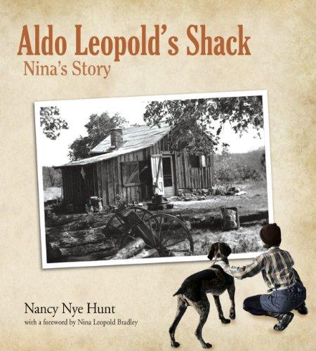 Aldo Leopold's Shack: Nina's Story (Center for American Places - Center Books on American Places)