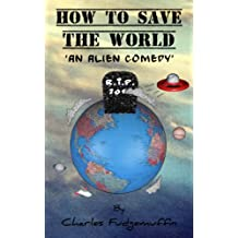 How To Save The World: An Alien Comedy
