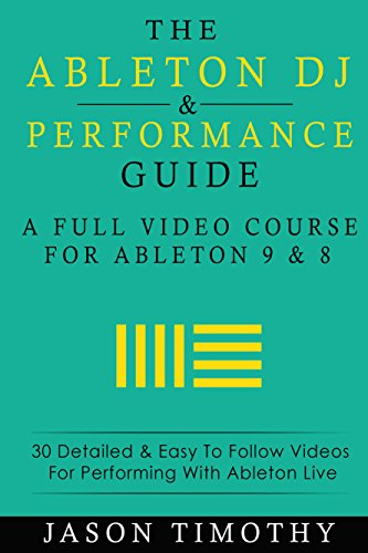 Ableton DJ & Performance Video Training Course: 30 Detailed & easy to follow Videos for performing with Ableton Live (Music Habits Book 9)