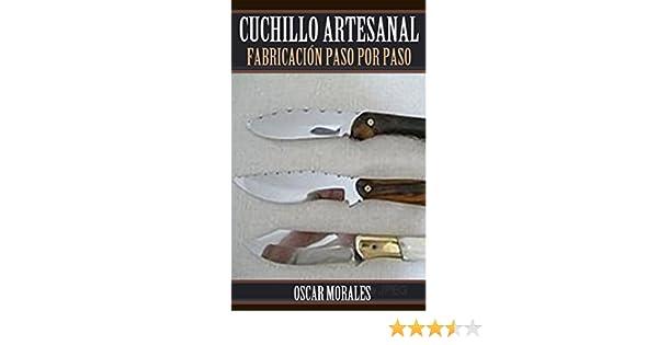 Cuchillo Artesanal, Fabricación Paso por Paso: Como fabricar un cuchillo funcional para principiantes (Spanish Edition)