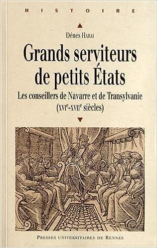 Téléchargement GrandsserviteursdepetitsEtats : LesconseillersdeNavarreetdeTransylvanie (XVIe-XVIIe siècles) pdf ebook