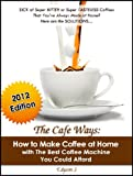 The Cafe Ways: How to Make Espresso Coffee at Home with The Best Coffee Machine You Could Afford