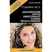 Trilogie de la Prospection Téléphonique : Argumentaire (pitch), Objections et Closing, Trucs et Astuces (French Edition)