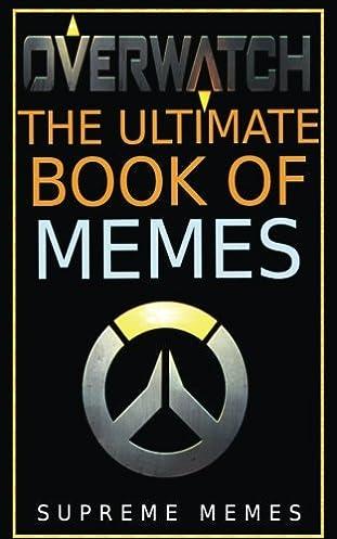 51I6jsMs3AL._SX311_BO1204203200_ overwatch the ultimate book of memes supreme memes