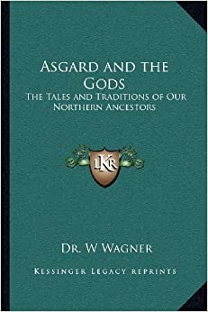 Asgard and the Gods: The Tales and Traditions of Our Northern Ancestors by Dr. W Wagner (2010-09-10)