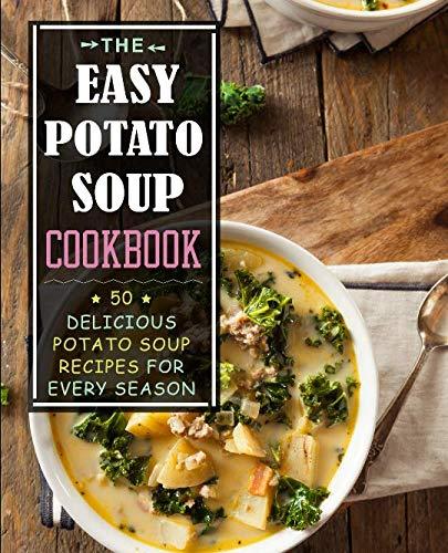 The Easy Potato Soup Cookbook: 50 Delicious Potato Soup Recipes for Every Season (2nd Edition) by BookSumo Press