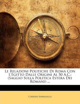 Le Relazioni Politiche Di Roma Con L'Egitto Dalle Origini Al 50 A.C. : (Saggio Sulla Politica Estera Dei Romani) ...(Paperback) - 2010 Edition ebook