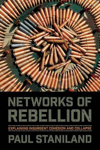 Networks Of Rebellion: Explaining Insurgent Cohesion And Collapse (Cornell Studies In Security Affairs)