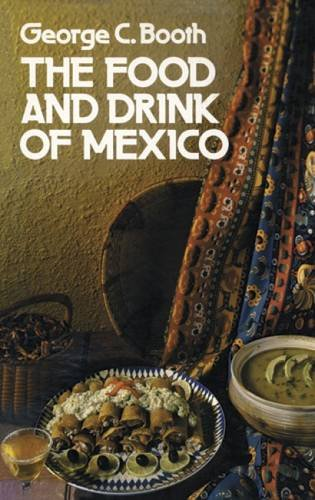 The Food and Drink of Mexico by George C. Booth