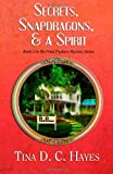 Secrets, Snapdragons, and a Spirit, Tina D. C. Hayes, 1618071157