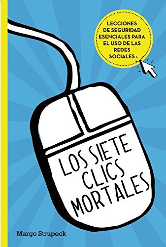 Los siete clics mortáles / Seven Deadly Clicks:Essential Lessons for Online Safe ty and Success (Spanish Edition) pdf epub