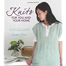 Knits for You and Your Home: 30 Blissful Knits to Indulge, Cocoon, Pamper and Detox