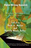 Digital Writing Research : Technologies, Methodologies, and Ethical Issues, McKee, Heidi A. and DeVoss, Dànielle Nicole, 1572737069