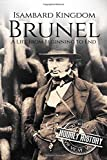Isambard Kingdom Brunel: A Life From Beginning to End
