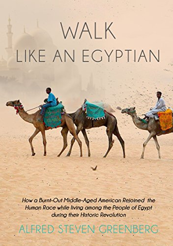 - Walk like an Egyptian: How a Burnt-Out Middle-Aged American Rejoined the Human Race while living among the People of Egypt during their Historic Revolution