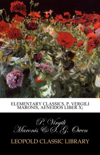 Elementary Classics. P. Vergili Maronis, Aeneidos Liber X; (Latin Edition) pdf