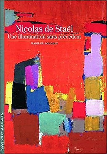 En ligne téléchargement Nicolas de Staël : Une illumination sans précédent pdf epub