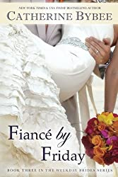 Fiancé by Friday (Weekday Brides Series, Book 3)