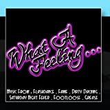 What A Feeling... Music From: Flashdance / Fame / Dirty Dancing / Saturday Night Fever / Footloose / Grease