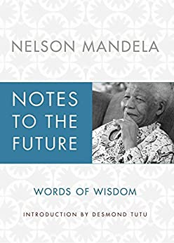 Notes to the Future: Words of Wisdom by [Mandela, Nelson]