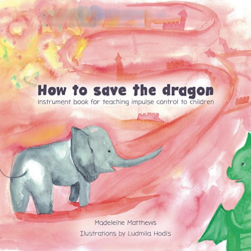 Impulse Tool - How to save the dragon: Instrument book for teaching impulse control to children