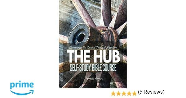 The Hub Self Study Bible Course Stephen R Kingsley 9781530258352 Amazon Books