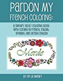 Pardon My French Coloring: A Sweary Adult Coloring