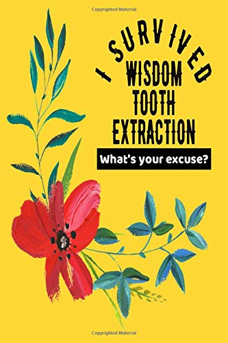 I Survived Wisdom Tooth Extraction What S Your Excuse Wisdom Tooth Removal Get Well Gift Journal Flowers Notebook For Men Women Ruled Writing Diary 100 Pages Stabile Javier 9798605249122 Amazon Com Books