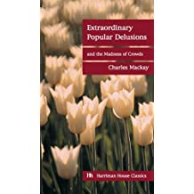 Extraordinary Popular Delusions and the Madness of Crowds: Financial edition (Harriman House Classics)