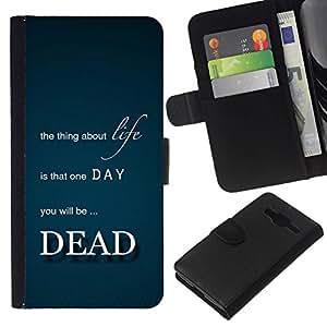 All Phone Most Case / Oferta Especial Cáscara Funda de cuero Monedero Cubierta de proteccion Caso / Wallet Case for Samsung Galaxy Core Prime // One Day You Will Be Dead - Life