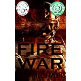 Fire War: A Dystopian Political Thriller (Fire War Trilogy Book 1)