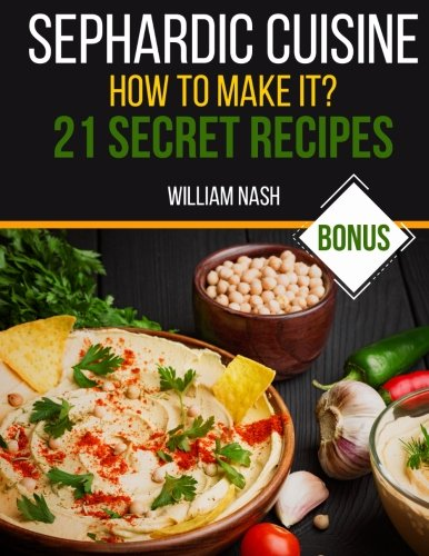 Sephardic cuisine. How to make it?: 21 secret recipes