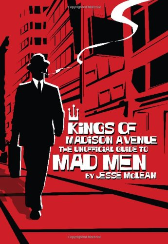 Kings of Madison Avenue: The Unofficial Guide to Mad Men pdf epub