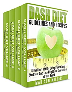 DASH Diet Cookbook 4 Books in 1 Book Set: Book 1: DASH Diet Guidelines and Recipes; Book 2: DASH Diet Dinner Recipes; Book 3: DASH Diet Lunch and Snack Recipes; Book 4: DASH Diet Breakfast Recipes