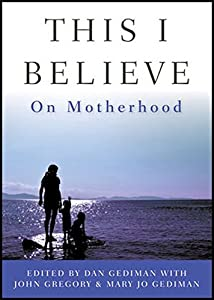 This I Believe: On Motherhood