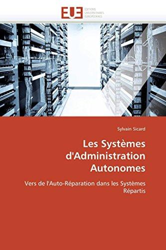 Les Systèmes d'Administration Autonomes: Vers de l'Auto-Réparation dans les Systèmes Répartis (Omn.Univ.Europ.) (French Edition)