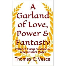 A Garland of Love, Power & Fantasty: Collected Essays on Medieval & Renaissance Modes