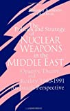 The Politics and Strategy of Nuclear Weapons in the Middle East : Opacity, Theory and Reality, 1960-1991 - An Israeli Perspective, Aronson, Shlomo and Brosh, Oded, 0791412083