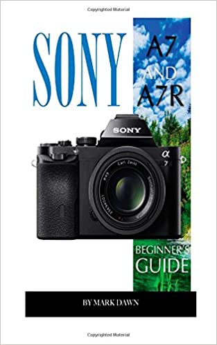 Book Sony A7 and A7R: Beginner's Guide